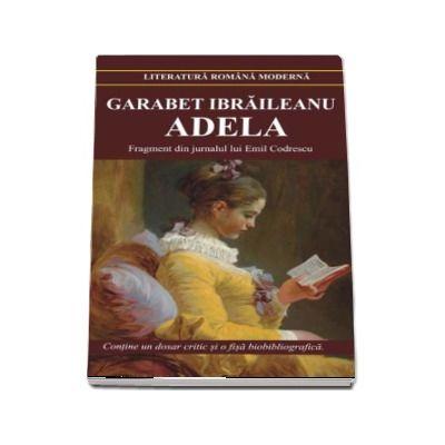 Adela - Fragment din jurnalul lui Emil Codrescu (Contine un dosar critic si o fisa biobibliografica)