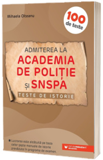 Admiterea la Academia de Politie si SNSPA. Teste de istorie