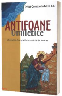 Antifoane omiletice. Meditatii la Evangheliile Duminicilor de peste an