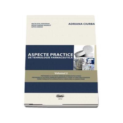 Aspecte practice de tehnologie farmaceutica. Volumul II, editie color