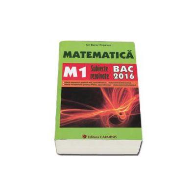 Bac 2016. Matematica (M1) bacalaureat 2016. Subiecte rezolvate