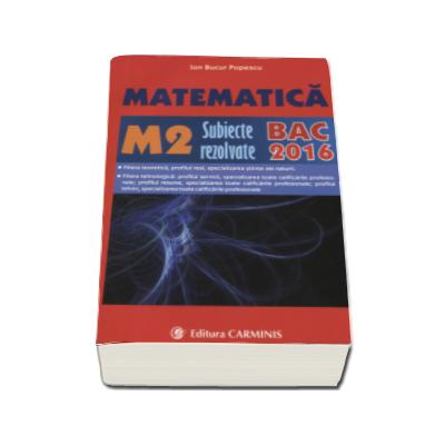 Bacalaureat 2016. Matematica M2, subiecte rezolvate - Ion Bucur Popescu