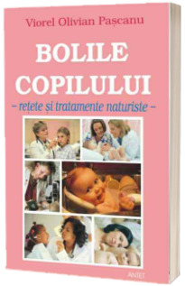 Bolile copilului - retete si tratamente naturiste