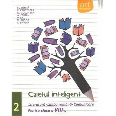 Caietul inteligent, pentru clasa a VIII-a, semestrul II. Literatura. Limba romana. Comunicare, in conformitate cu noua programa