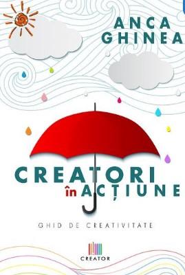 Creatori in actiune. Ghid de creativitate