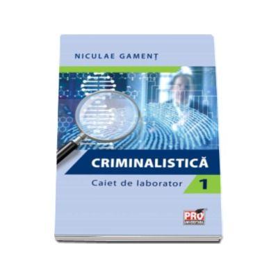 Criminalistica - Caiet de laborator (Partea I)