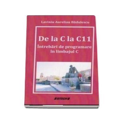 De la C la C11. Intrebari de programare in limbajul C - Lavinia Aurelian Badulescu
