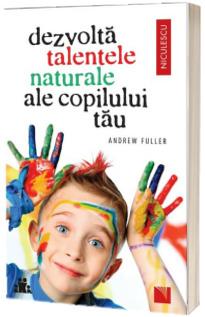 Dezvolta talentele naturale ale copilului tau