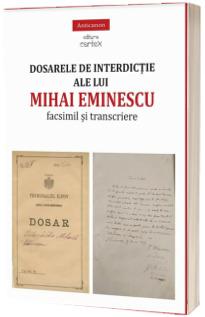 Dosarele de interdictie ale lui Mihai Eminescu - facsimil si transcriere