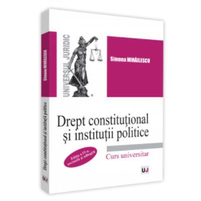 Drept constitutional si institutii politice. Editia a IV-a, revazuta si adaugita