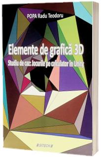Elemente de grafica 3D. Studiu de caz: Jocurile pe calculator in Unity