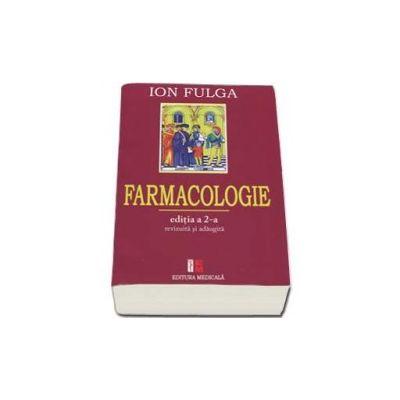 Farmacologie - Ion Fulga. Editia a II-a, revizuita si adaugita