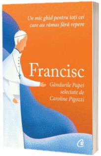 Francisc. Gandurile Papei selectate de Caroline Pigozzi