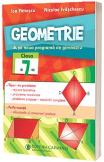 Geometrie. Dupa noua programa de gimnaziu. Clasa a 7-a