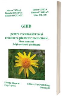 Ghid pentru recunoasterea si recoltarea plantelor medicinale. Flora spontana