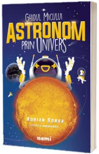 Ghidul micului astronom prin Univers sau Astronomie pentru copii si restul lumii