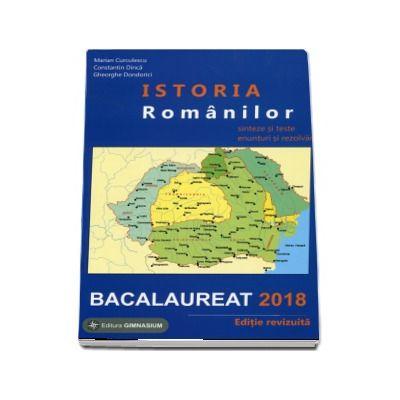 Istoria Romanilor bacalaureat 2018. Sinteze si teste, enunturi si rezolvari - Editie revizuita