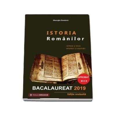 Istoria Romanilor Bacalaureat 2019. Sinteze si teste, enunturi si rezolvari - Editie revizuita