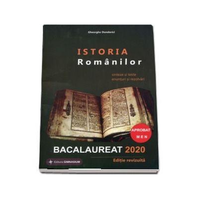 Istoria Romanilor Bacalaureat 2020. Sinteze si teste, enunturi si rezolvari, editie revizuita
