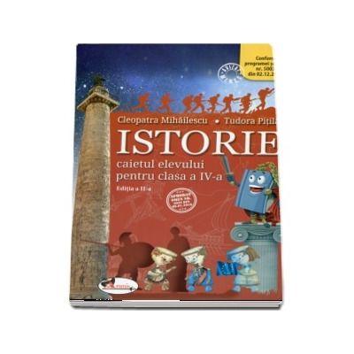 Istorie. Caietul elevului pentru clasa a IV-a - Editia  a II-a (Cleopatra Mihailescu)
