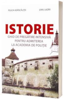 Istorie - Ghid de pregatire intensiva pentru admiterea la Academia de Politie (Felicia Adascalitei)