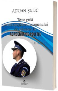 Istorie. Teste grila pentru pregatirea examenului de admitere la Academia de Politie