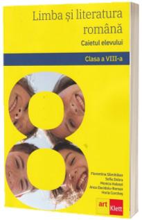 Limba si literatura romana. Caietul elevului. Clasa a VIII-a