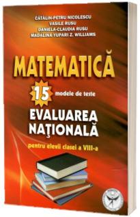 Matematica. 15 modele de teste pentru evaluare nationala la clasa a VIII-a