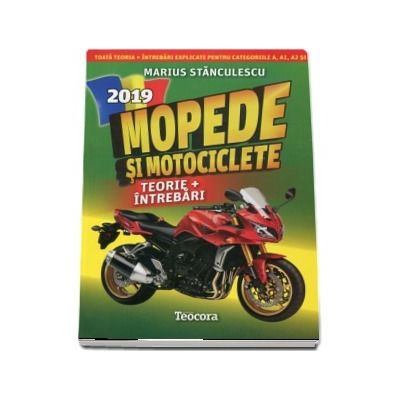 Mopede si Motociclete 2019. Teorie si Intrebari, explicate pentru categoriile A, A1, A2 si AM