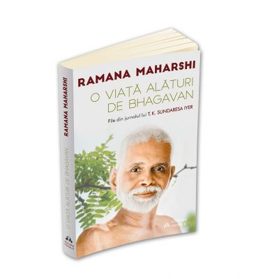 O viata alaturi de Bhagavan Ramana Maharshi - File din jurnalul lui T.K. Sundaresa Iyer