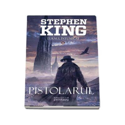 Pistolarul - Volumul I din seria Turnul intunecat - Stephen King (Editia 2017)