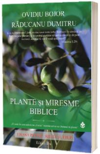Plante si miresme biblice. Hrana pentru suflet si trup. Editia a II-a