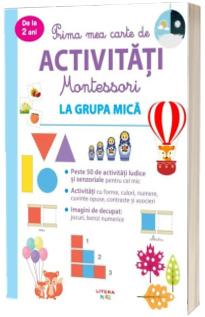 Prima mea carte de activitati Montessori. La grupa mica