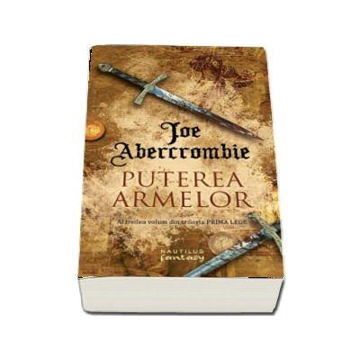 Puterea armelor. Al treilea volum din trilogia Prima Lege - Joe Abercrombie