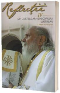 Reflectii IV. Din caietele Arhiepiscopului Justinian. Caietele 191, 192 si 195