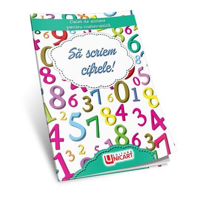 Sa scriem cifrele - Caiet de scriere pentru matematica