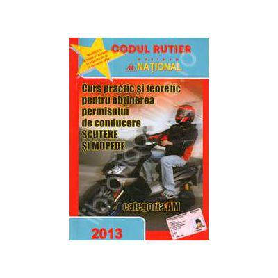 Scutere si Mopede, categoria AM (2013). Curs practic si teoretic pentru obtinerea permisului de conducere