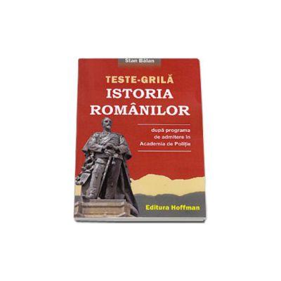 Teste - Grila. Istoria romanilor (Dupa programa de admitere in Academia de Politie)